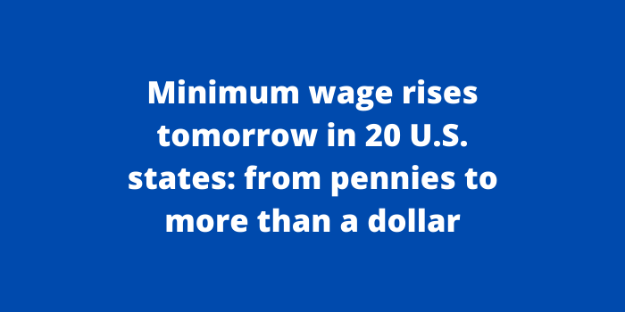 Minimum wage rises tomorrow in 20 U.S. states_ from pennies to more than a dollar