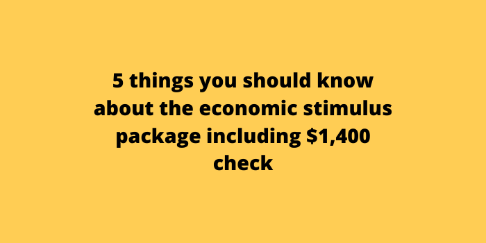5 things you should know about the economic stimulus package including $1,400 check