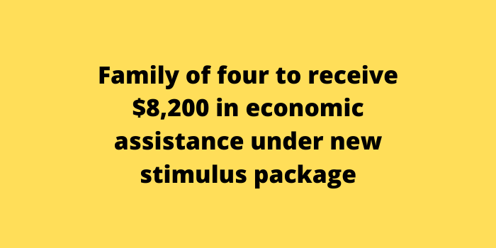 Family of four to receive $8,200 in economic assistance under new stimulus package