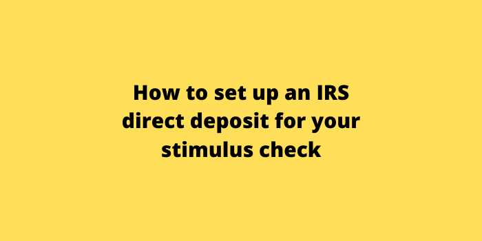 How to set up an IRS direct deposit for your stimulus check