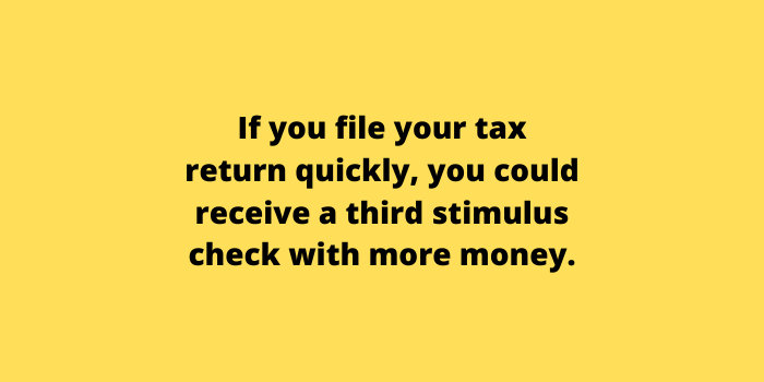 If you file your tax return quickly, you could receive a third stimulus check with more money