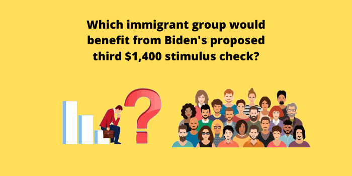 Which immigrant group would benefit from Biden's proposed third $1,400 stimulus check