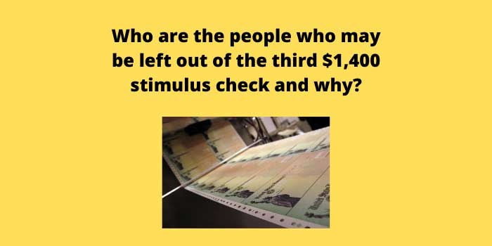 Who are the people who may be left out of the third $1,400 stimulus check and why