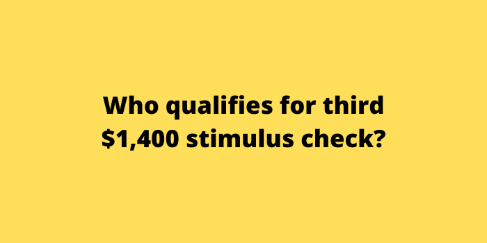 Who qualifies for third $1,400 stimulus check