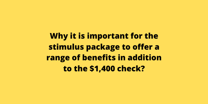 Why it is important for the stimulus package to offer a range of benefits in addition to the $1,400 check