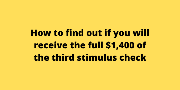 How to find out if you will receive the full $1,400 of the third stimulus check