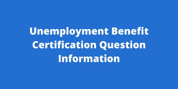 Unemployment Benefit Certification Question Information