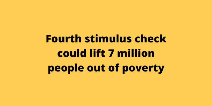 Fourth stimulus check could lift 7 million people out of poverty