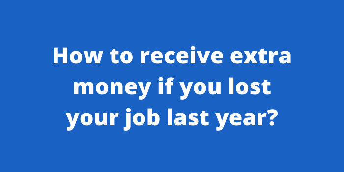 How to receive extra money if you lost your job last year