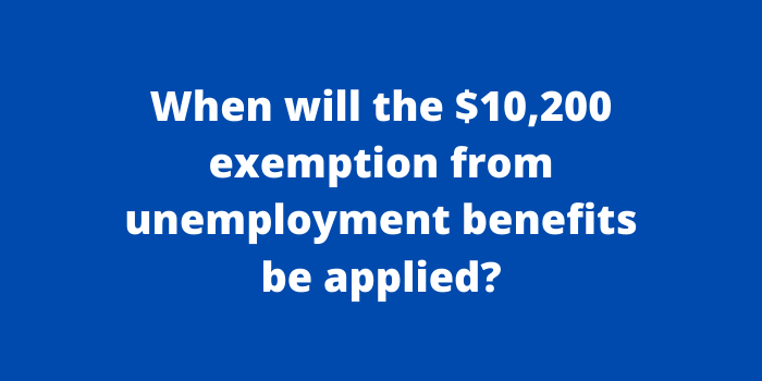 When will the $10,200 exemption from unemployment benefits be applied