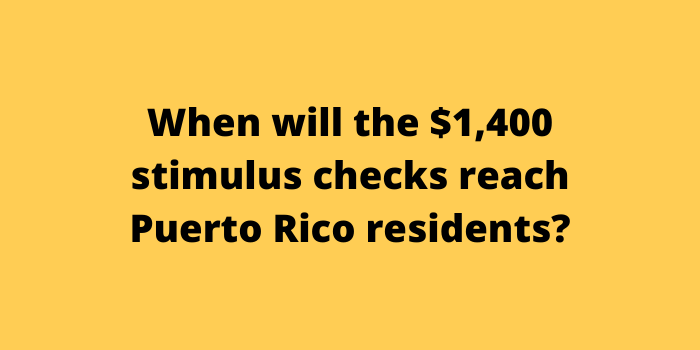When will the $1,400 stimulus checks reach Puerto Rico residents