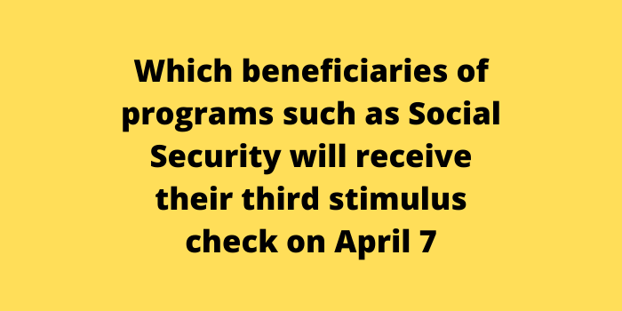 Which beneficiaries of programs such as Social Security will receive their third stimulus check on April 7