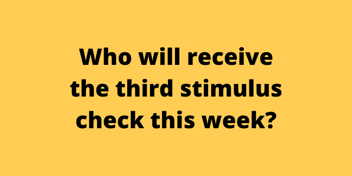 Who will receive the third stimulus check this week