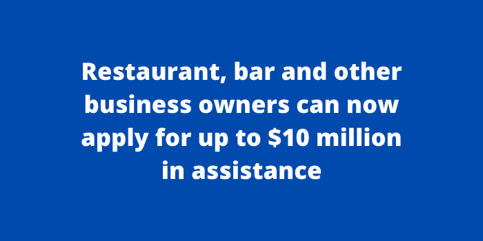 Restaurant, bar and other business owners can now apply for up to $10 million in assistance