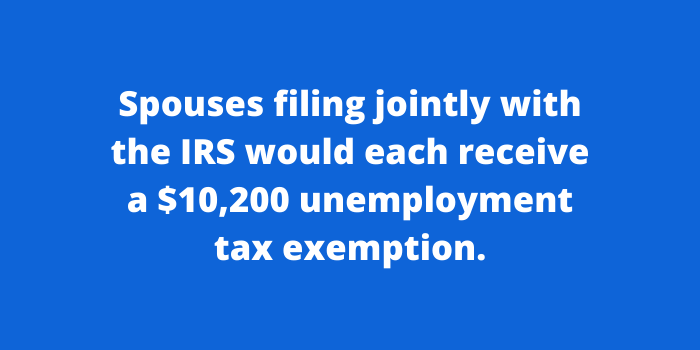 Spouses filing jointly with the IRS would each receive a $10,200 unemployment tax exemption
