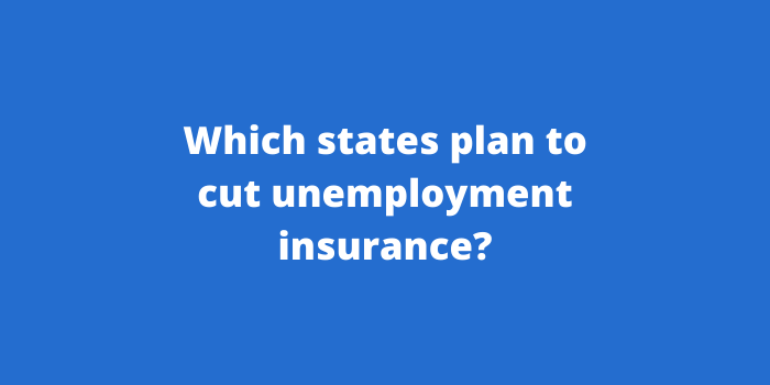 Which states plan to cut unemployment insurance