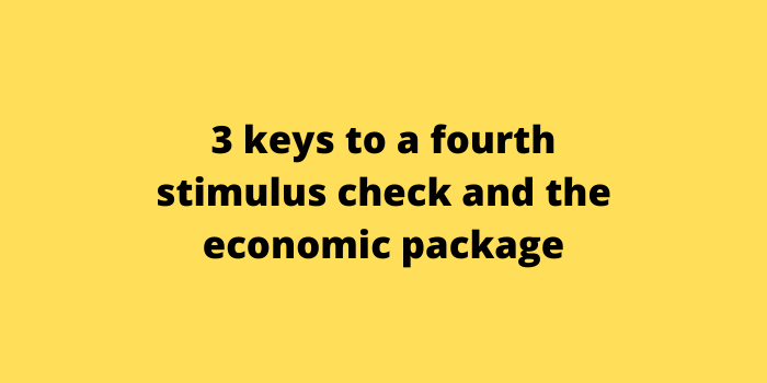 3 keys to a fourth stimulus check and the economic package