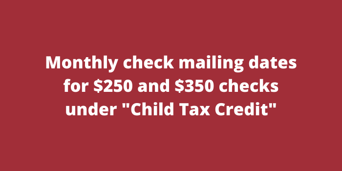 Monthly check mailing dates for $250 and $350 checks under Child Tax Credit