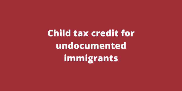 Child tax credit for undocumented immigrants
